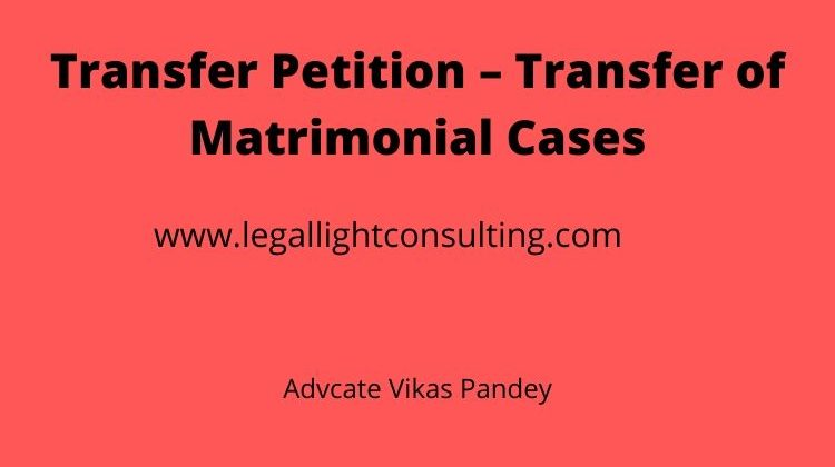 Supreme Court Transfer Petition of Matrimonial Cases by legal light consulting