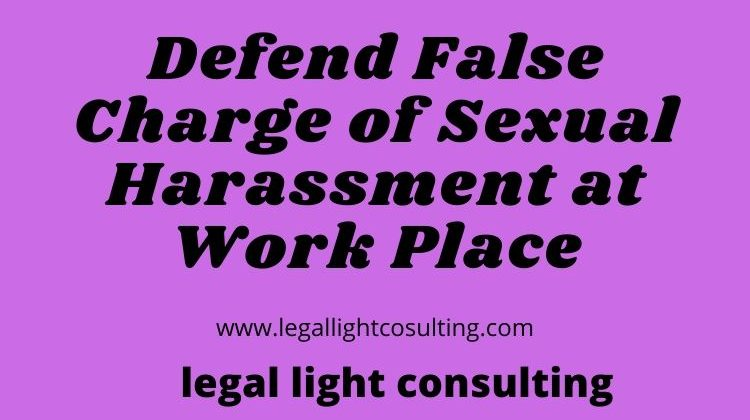 False Charge of Sexual Harassment at Work Place by legal light consulting