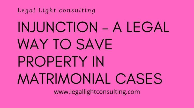 Injunction – way to save property in Matrimonial Cases legal light consulting